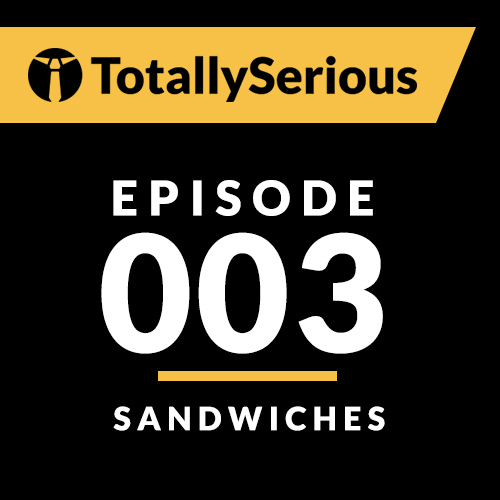 Episode #003: Sandwiches