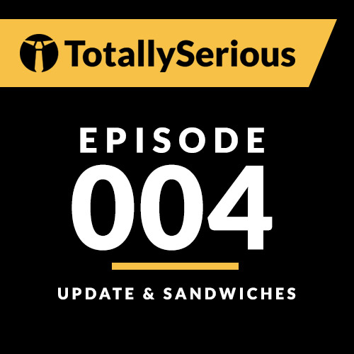 Episode #004: Update and Sandwiches – again?!?